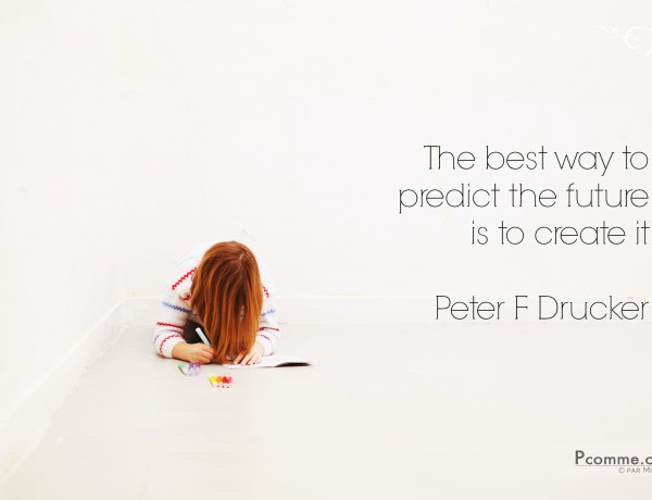 quote, pensée, citation, Peter Drucker, The Best way to predict the future is to create it, photographe, paris, studio, création, inspiration, foi, determination, métier, professionnel