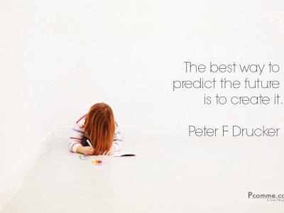 quote, pensée, citation, Peter Drucker, The Best way to predict the future is to create it, photographe, paris, studio, création, inspiration, foi, determination, métier, professionnel